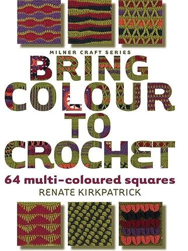 9781863514149: Bring Colour to Crochet: 64 Multi-Coloured Squares (Milner Craft Series)