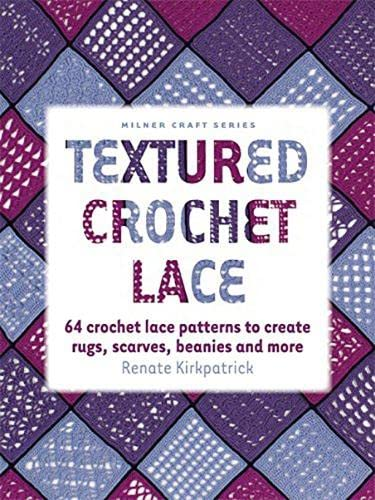 9781863514309: Textured Crochet Lace: 64 Crochet Lace Patterns to Create Rugs, Scarves, Beanies and More (Milner Craft Series)