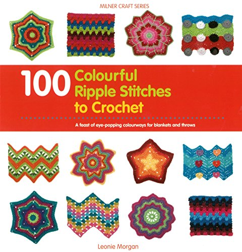100 Colourful Ripple Stitches to Crochet (Paperback): Leonie Morgan