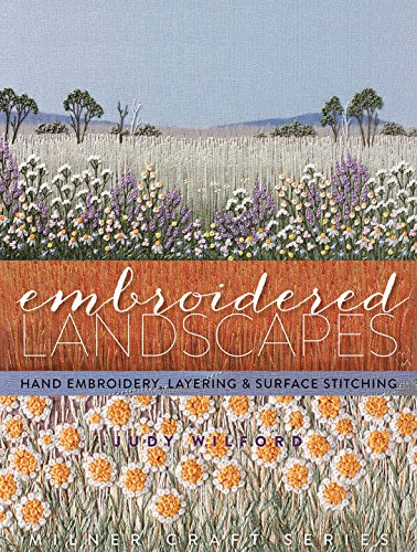 9781863514743: Embroidered Landscapes: Hand Embroidery, Layering and Surface Stitching (Milner Craft (Paperback))