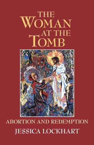 The Woman at the Tomb: Abortion and Redemption: Ms Jessica Lockhart