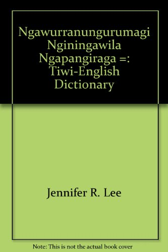 Ngawurranungurumagi Nginingawila Ngapangiraga: Tiwi-English Dictionary: Lee, Jennifer R.
