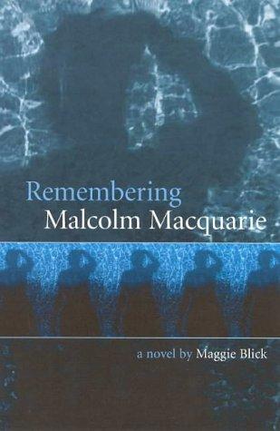 Remembering Malcolm Macquarrie: A Novel: Blick, Maggie