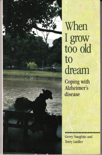 When I Grow Too Old to Dream Coping With Alzheimer's Disease