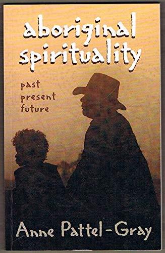 Aboriginal Spirituality: Past, Present, Future: Pattel-Gray, Anne