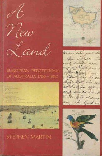 A New Land: European Perceptions of Australia, 1788-1850 (1863732586) by Stephen Martin