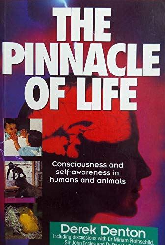 9781863733175: The Pinnacle of Life: Consciousness and Self-awareness in Humans and Animals