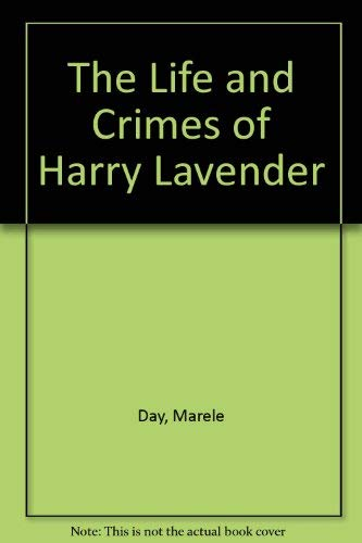 essays on the life and crimes of harry lavender English literature - marele day's novel, the life and crimes of harry lavender.