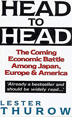 9781863734301: Head to Head: The Coming Economic Battle Among Japan, Europe and America