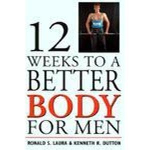 12 WEEKS TO A BETTER BODY FOR MEN: LAURA,RONALD S.& DUTTON,KENNETH R.