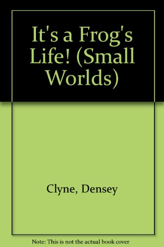 It's a Frog's Life (Densey Clyne's Small: Densey Clyne; Illustrator-Lorraine