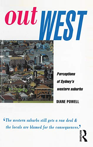 Out West: Perceptions Of Sydney's Western Suburbs: Powell, Diane