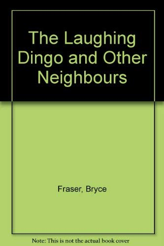 The Laughing Dingo and Other Neighbours: Fraser, Bryce