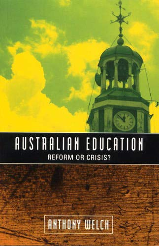 Australian Education: Reform or Crisis?: Anthony Welch