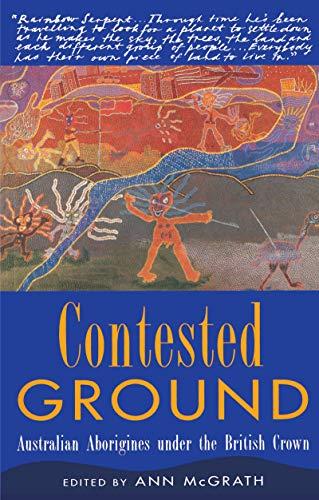 9781863736466: Contested Ground: Australian Aborigines under the British Crown