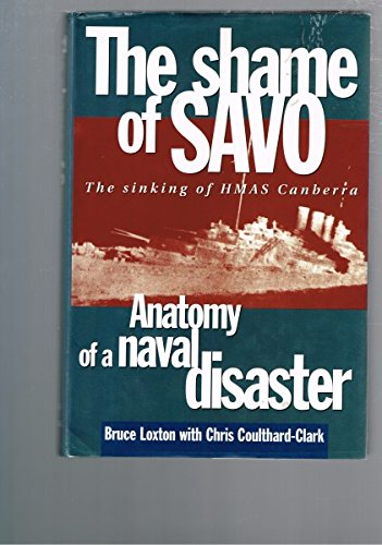 The Shame of Savo :The Sinking of: LOXTON, Bruce &
