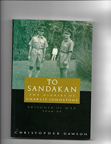9781863738187: To Sandakan: The Diaries of Charlie Johnstone : Prisoner of War 1942-45