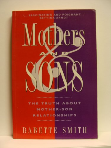 Mothers and Sons: The Truth About Mother-Son Relationships: Babette Smith