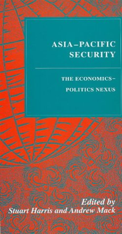 Asia-Pacific Security: The Economics-Politics Nexus (Studies in World Affairs, 16.)