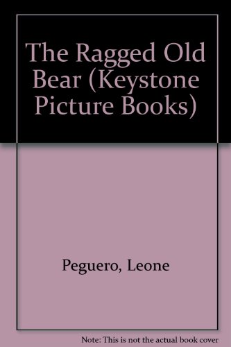 The Ragged Old Bear (Keystone Picture Books) (1863740201) by Leone Peguero
