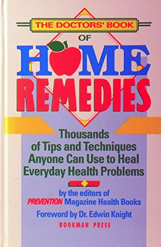 DOCTORS' BOOK OF HOME REMEDIES:Thousands of Tips and Techniques Anyone Can Use to Heal Everyday H...