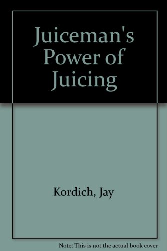 THE JUICEMAN'S POWER OF JUICING: Delicious Juice Recipes for Energy,Health,Weight Loss and Relief...