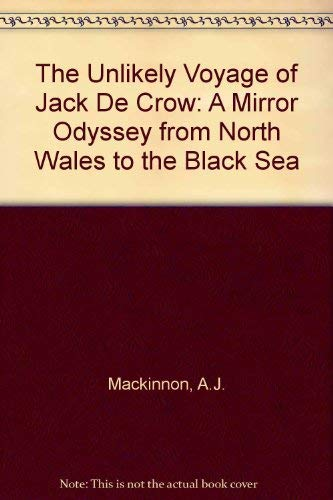 9781863951999: The Unlikely Voyage of Jack De Crow: A Mirror Odyssey from North Wales to the Black Sea