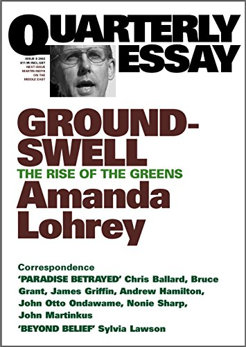 GROUNDSWELL : THE RISE OF THE GREENS Quarterly Essay