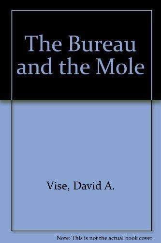 9781863952750: The Bureau and the Mole : The Unmasking of Robert Philip Hanssen, The Most Dangerous Double agent in FBI History