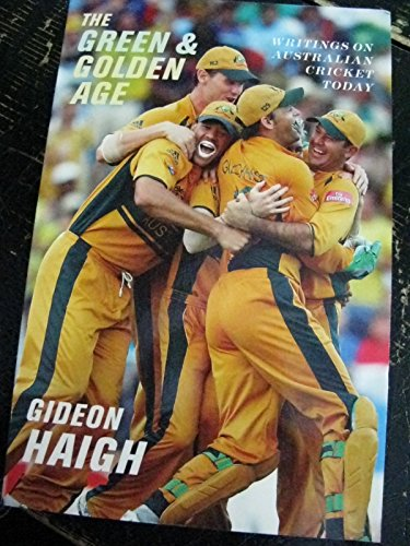 The Green & Golden Age: Writings on Australian Cricket Today (1863954163) by Haigh, Gideon