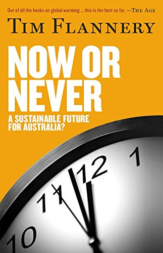 Now or Never: A Sustainable Future for Australia?: Tim Flannery