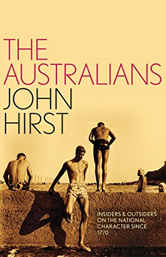 The Australians: Insiders and Outsiders on the National Character since 1770 (1863955135) by John Hirst
