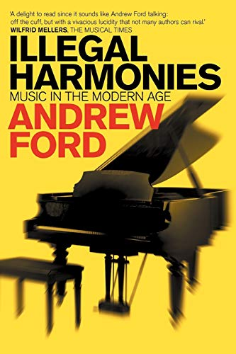 Illegal Harmonies: Music in the Modern Age: Andrew Ford