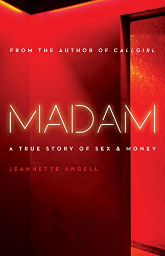 Madam: A True Story of Sex and: Jeannette L. Angell