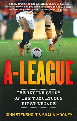 9781863957595: A-League: The Inside Story of the Tumultuous First Decade