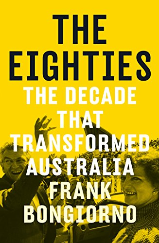 The Eighties: Frank Bongiorno