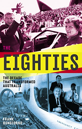9781863958974: The Eighties: The Decade That Transformed Australia