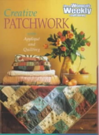 """Creative Patchwork (""""Australian Women's Weekly"""" Home Library)"""