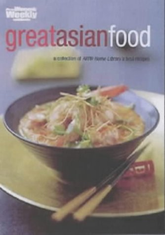 Great Asian Food (The Australian Women's Weekly) (9781863961936) by Australian Women's Weekly