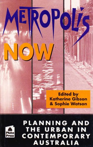 Metropolis Now: Planning and the Urban in Contemporary Australia: Gibson K & Watson S