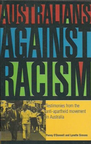 Australians against racism: Testimonies from the anti-apartheid movement in Australia: O'Donnell, ...