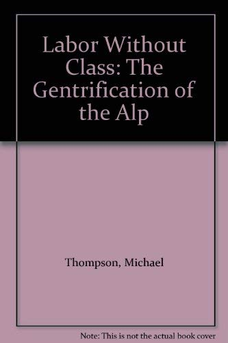 9781864030730: Labor Without Class: The Gentrification of the Alp