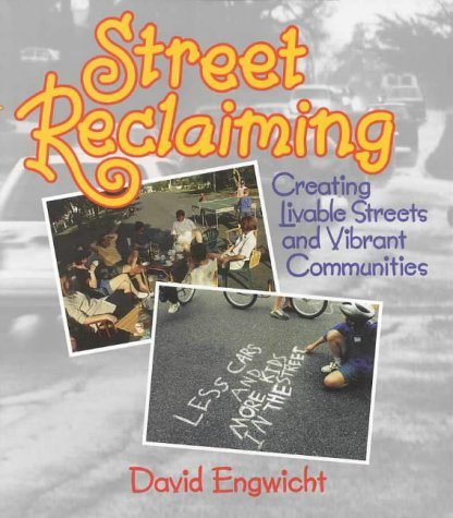 Street Reclaiming: Creating Livable Streets: D. Engwicht