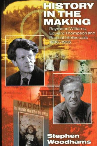 9781864031232: History in the Making: Raymond Williams, Edward Thompson and Radical Intellectuals 1936 - 1956
