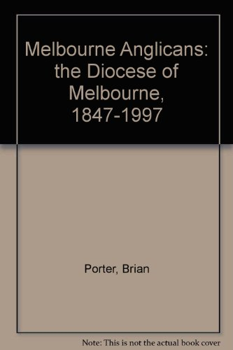 Melbourne Anglicans: The Diocese of Melbourne 1847-1997