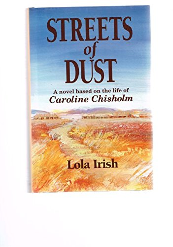 STREETS OF DUST: A NOVEL BASED ON THE LIFE OF CAROLINE CHISHOLM