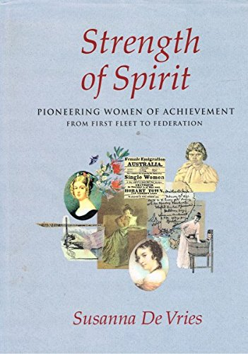 STRENGTH OF SPIRIT: PIONEERING WOMEN OF ACHIEVEMENT FROM FIRST FLEET TO FEDERATION
