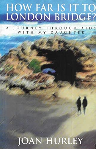 9781864290608: How Far is it to London Bridge?: Journey Through AIDS with My Daughter
