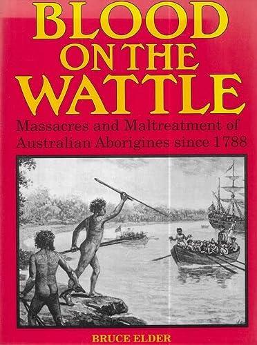 9781864362558: Blood On The Wattle : Massacres And Maltreatment Of Australian Aborigines Since 1788