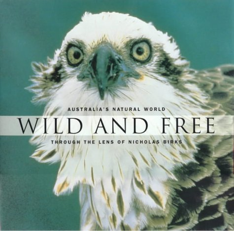 WILD AND FREE: AUSTRALIA'S NATURAL WORLD THROUGH THE LENS OF NICHOLAS BIRKS